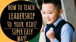 How To Teach Leadership To Your Kids | Super Easy Way! (i´m Serious!)