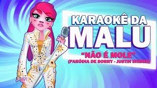 """KARAOKÊ DA MALU - NÃO É MOLE (Paródia de """"SORRY"""" - Justin Bieber)"""