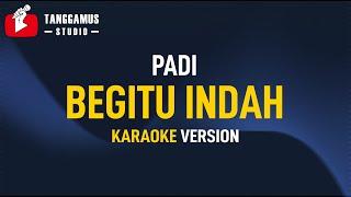 Begitu Indah - Padi (Karaoke)