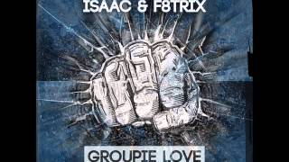 Isaac & F8trix - Groupie Love (Original Mix)