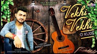 Vekhi Vekhi - Dheeraj Bhandari ● Latest Punjabi Songs ● 2018 ● Moxx Music