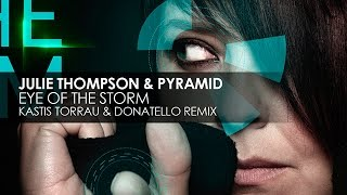 Julie Thompson & Pyramid - Eye Of The Storm (Kastis Torrau & Donatello Remix)