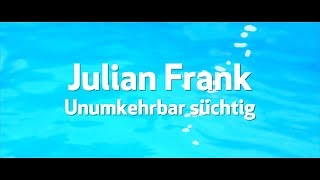 Julian Frank - Unumkehrbar süchtig