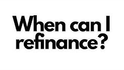 How soon can I refinance?