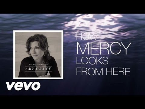 Amy Grant - How Mercy Looks From Here (Lyric)