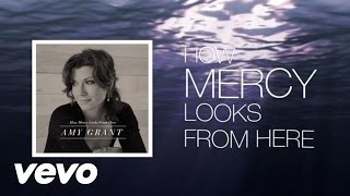 Watch Amy Grant How Mercy Looks From Here video