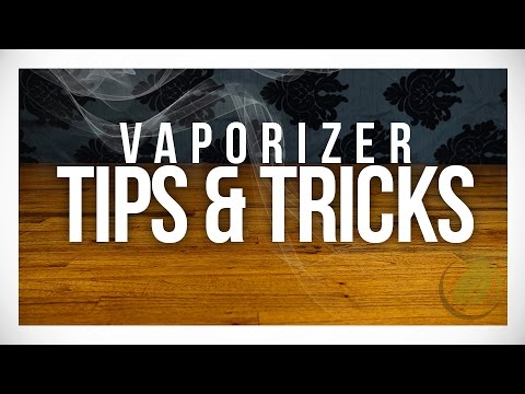 Vaporizer Tips & Tricks: Getting the most out of your Vape.