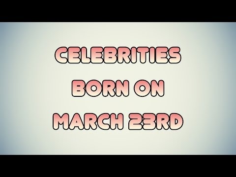 Celebrities born on March 23rd