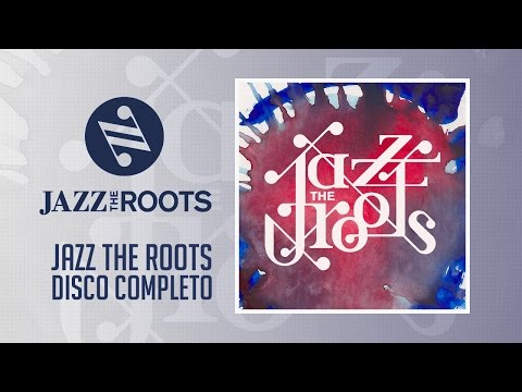 Jazz The Roots - Jazz The Roots (Disco Completo HQ)