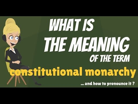What is CONSTITUTIONAL MONARCHY? What does CONSTITUTIONAL MONARCHY mean?