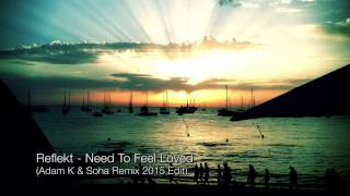 Reflekt Need To Feel Loved Adam K Soha Remix 2015 Edit Official