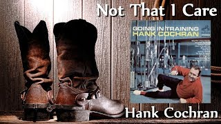 Watch Hank Cochran Not That I Care video