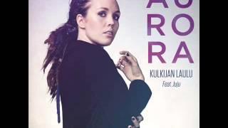 Aurora - Kulkijan Laulu Feat: Juju