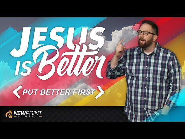 Put Better First | Jesus is Better [ New Point Church ]