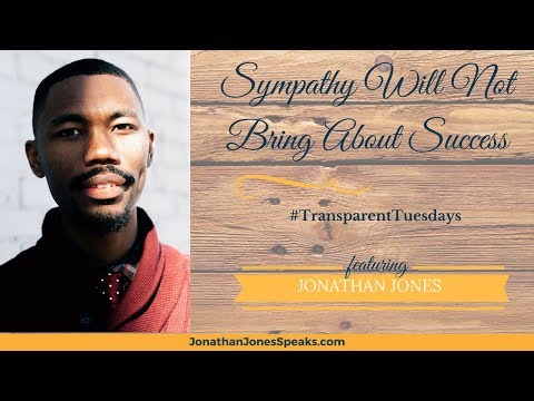 #TransparentTuesday  Sympathy Will Not Bring About Success
