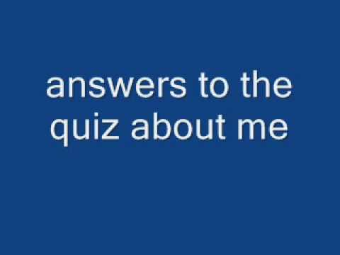 anwers to the quiz about me
