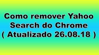 Como remover Yahoo Search do Chrome ( Atualizado 26.08.18 )