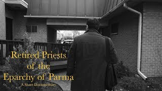 Retired Priests, Eparchy of Parma - A Short Documentary (2018)