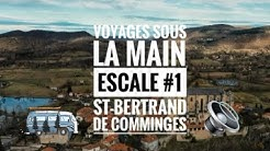 VOYAGES SOUS LA MAIN - ESCALE #1- St BERTRAND de COMMINGES