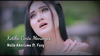 Download Lagu Nella Kharisma ft. Fery - Ketika Cinta Menangis (Lirik) mp3
