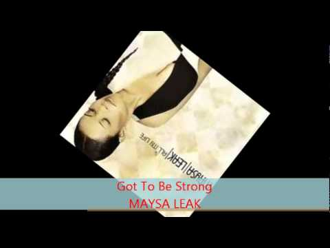 Maysa Leak - GOT TO BE STRONG