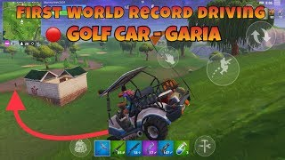 🔴 First World Record Driving - Golf Car - GARIA (Fortnite Mobile)