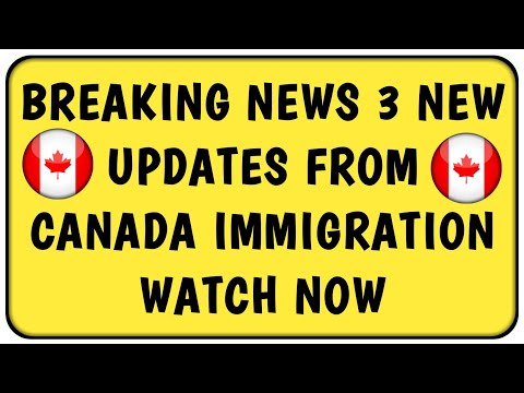 BREAKING NEWS 3 NEW UPDATES FROM CANADA IMMIGRATION WATCH NOW
