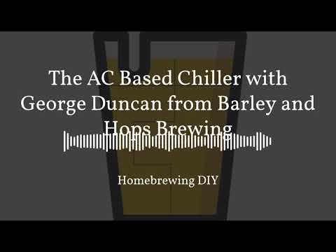 Homebrewing DIY Episode 12 - The DIY AC Chiller with George Duncan of Barley and Hops Brewing