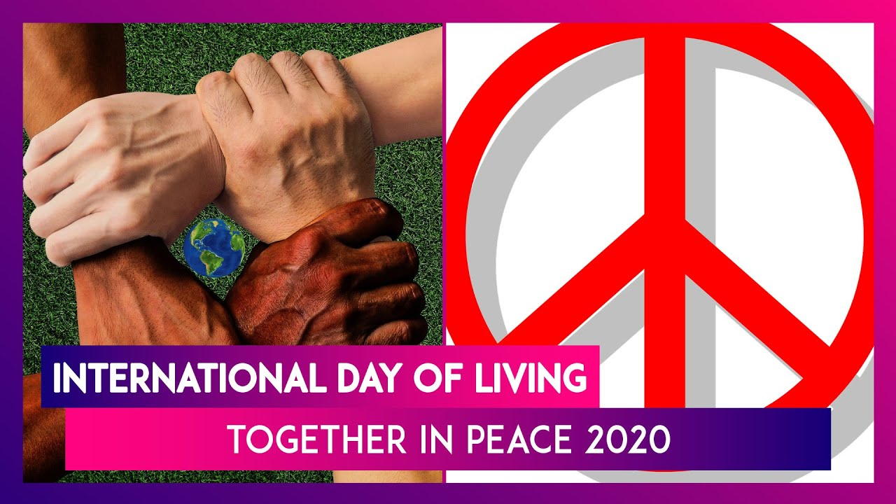 International Day Of Living Together In Peace 2020 Date And Significance Of Un Designated Day Youtube