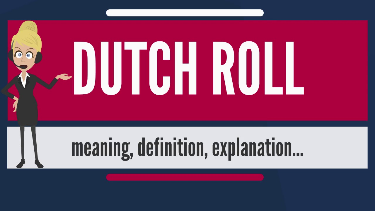 What is DUTCH ROLL What does DUTCH ROLL mean DUTCH ROLL
