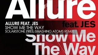 Allure featuring JES - Show Me The Way (Solarstone pres. Smashing Atoms Remix)