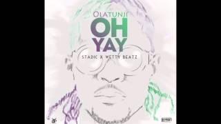 NEW SOCA  2016 - Olatunji - Oh Yay  (Stadic X Wetty Beatz)