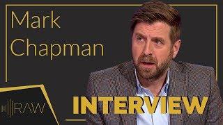 Mark Chapman | RAW Interviews