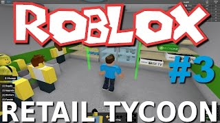 Greg Plays Roblox - Retail Tycoon! - Part 3