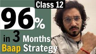 Class 12 | Last 3 months Strategy | Score 96%+  in your Board Exam