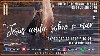 """IGREJA PRESBITERIANA DA LAPA - CULTO DA MANHÃ - 05/07/2020 """"Jesus anda sobre o mar"""""""