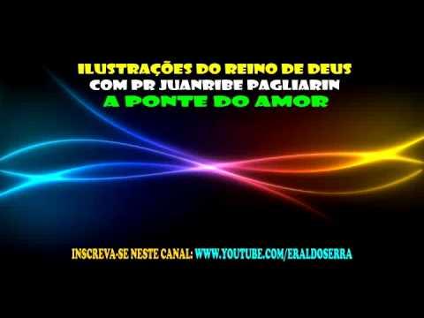 A Ponte do Amor - Pr Juanribe Pagliarin