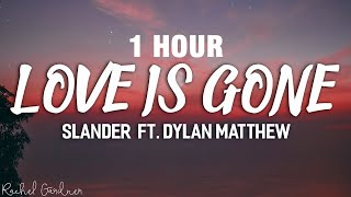 Download [1 HOUR] SLANDER - Love Is Gone ft. Dylan Matthew (Acoustic) - Lyrics