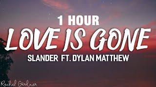 [1 HOUR] SLANDER - Love Is Gone ft. Dylan Matthew (Acoustic) - Lyrics