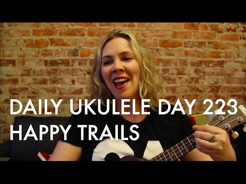Happy Trails ukulele cover : Daily Ukulele DAY 223