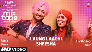 Laung Laachi Sheesha T Series Mixtape Punjabi Season 2 Harshdeep Kaur Ranjit Bawa Free MP3 Song Download 320 Kbps