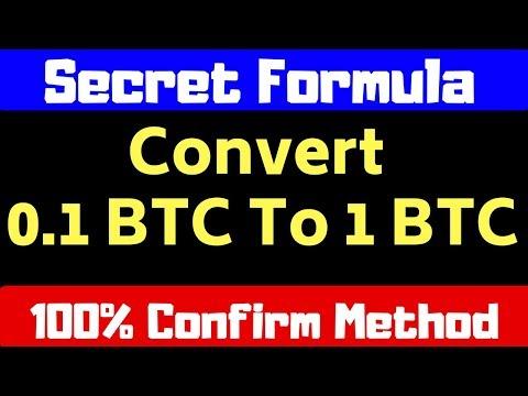Secret Formula - Convert 0.1 BTC To 1 BTC - Confirmed