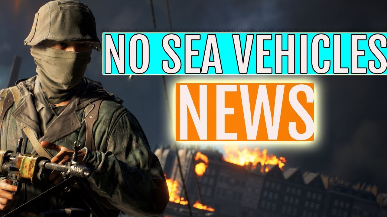 Battlefield 5 News - No Sea Vehicles At Launch + Maps