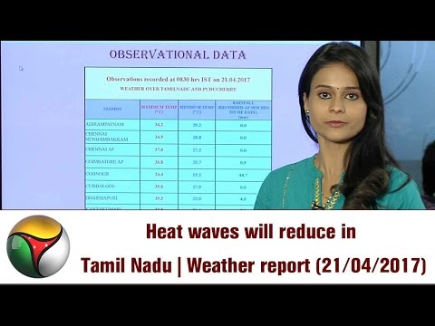 Heat waves will reduce in Tamil Nadu | Weather report (21/04/2017)