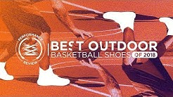 BEST OUTDOOR BASKETBALL SHOES OF 2018... SO FAR