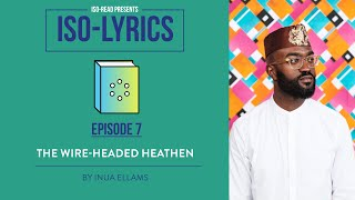 Iso-Lyrics EP7: The Wire-Headed Heathen by Inua Ellams