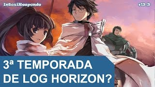 Chances de 3ª temporada de Log Horizon | IntoxiResponde #13.3