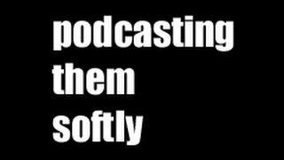 podcasting them softly Episode 1 Killing Them Softly, Top Five William Hurt and Glenn Close