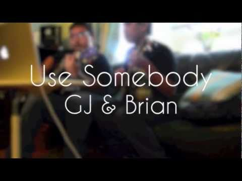 GJ & Brian Use Somebody