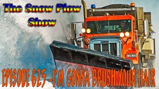 The Snow Plow Show Episode 625 - I'm Gonna Brush Your Hair